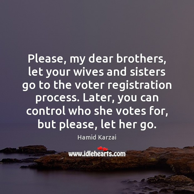Image, Please, my dear brothers, let your wives and sisters go to the