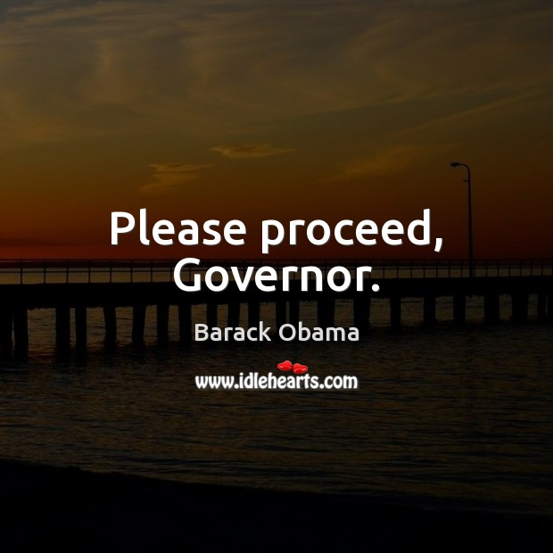 Image, Please proceed, Governor.