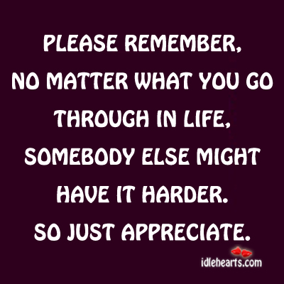 Please Remember No Matter What You Go…