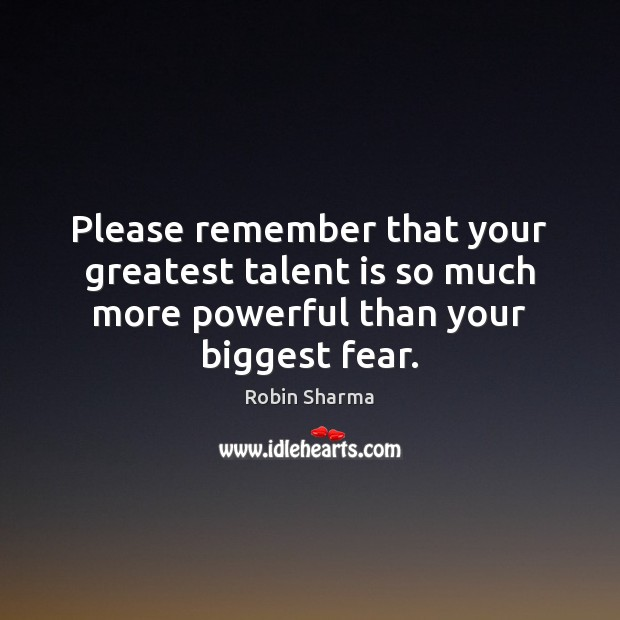 Please remember that your greatest talent is so much more powerful than your biggest fear. Image