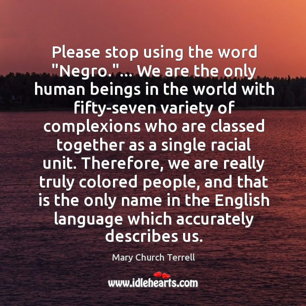"""Please stop using the word """"Negro.""""… We are the only human beings Image"""