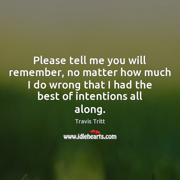 Please tell me you will remember, no matter how much I do Image
