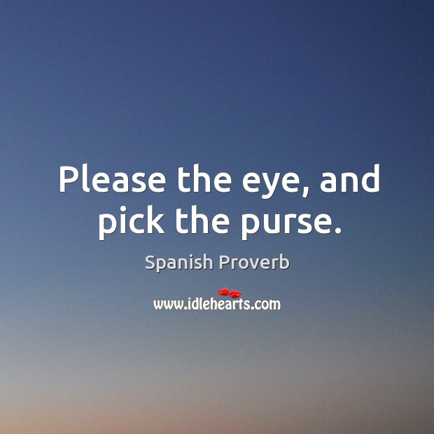 Please the eye, and pick the purse. Image
