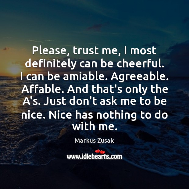 Please, trust me, I most definitely can be cheerful. I can be Be Nice Quotes Image