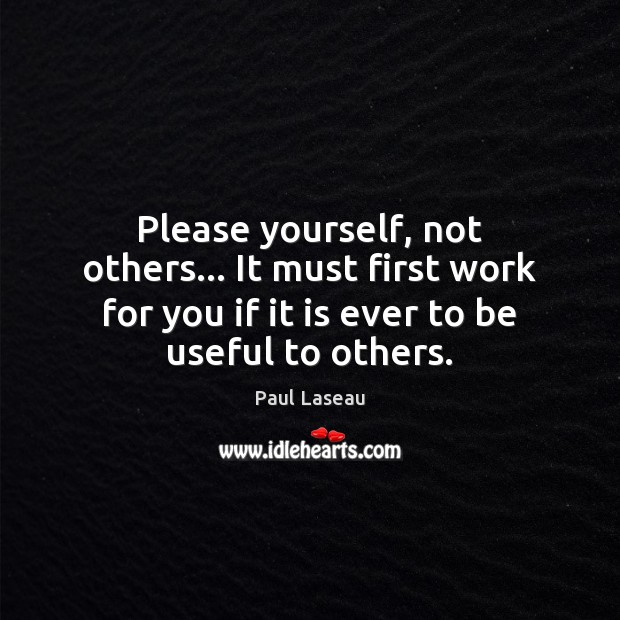 Please yourself, not others… It must first work for you if it Image