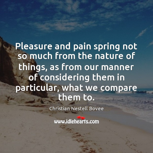 Image, Pleasure and pain spring not so much from the nature of things,