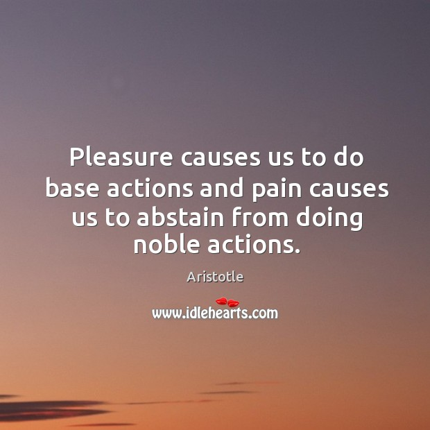 Image, Pleasure causes us to do base actions and pain causes us to
