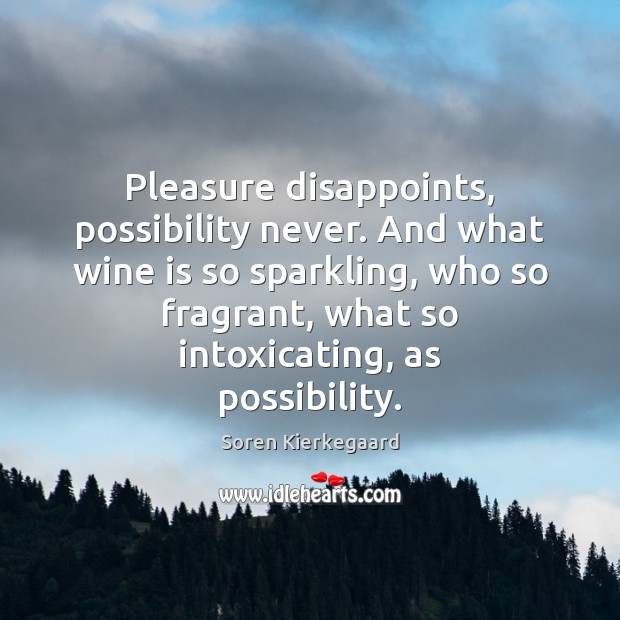 Pleasure disappoints, possibility never. And what wine is so sparkling, who so Image