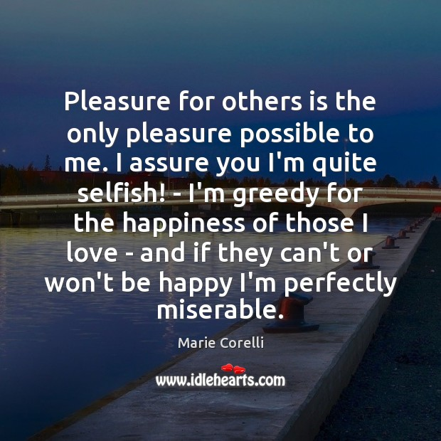 Pleasure for others is the only pleasure possible to me. I assure Selfish Quotes Image