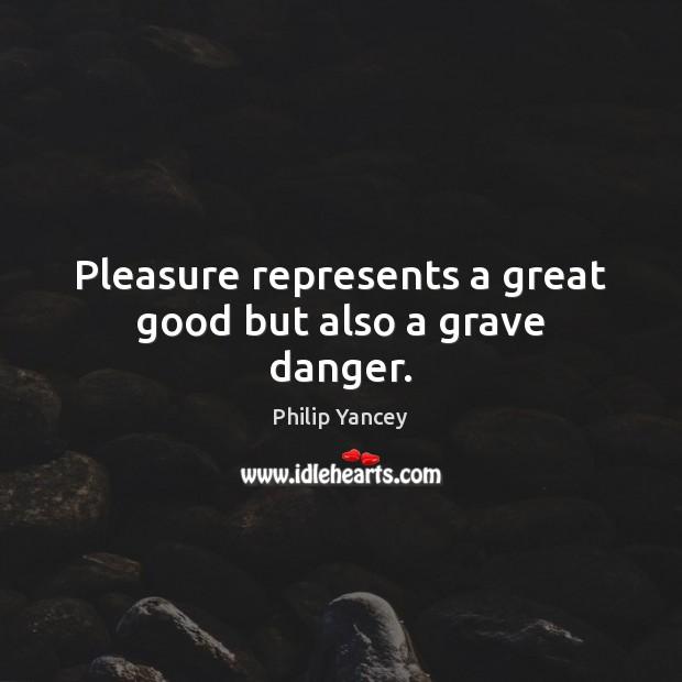Pleasure represents a great good but also a grave danger. Image