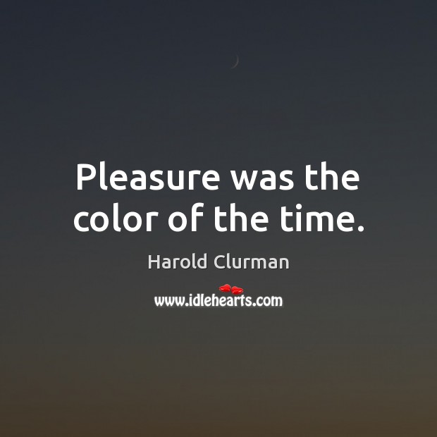 Pleasure was the color of the time. Image