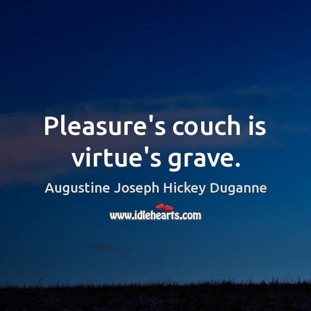 Image, Pleasure's couch is virtue's grave.