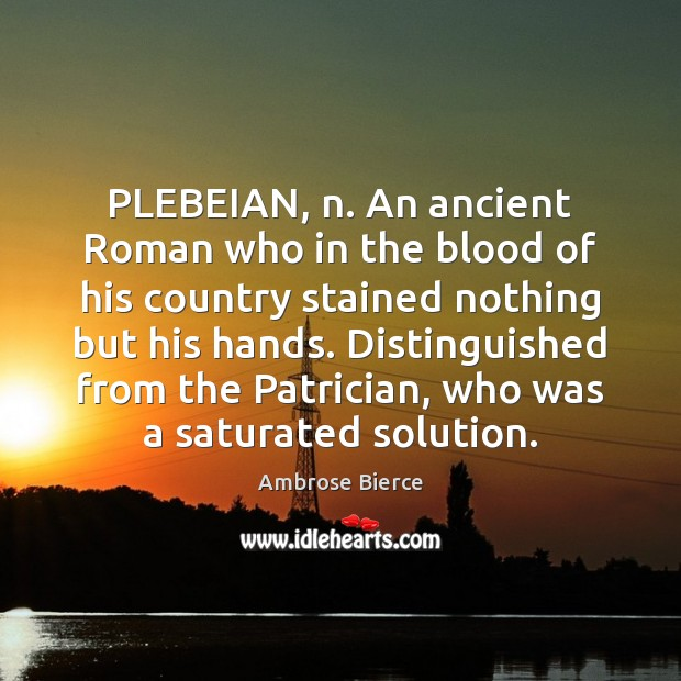 Image, PLEBEIAN, n. An ancient Roman who in the blood of his country