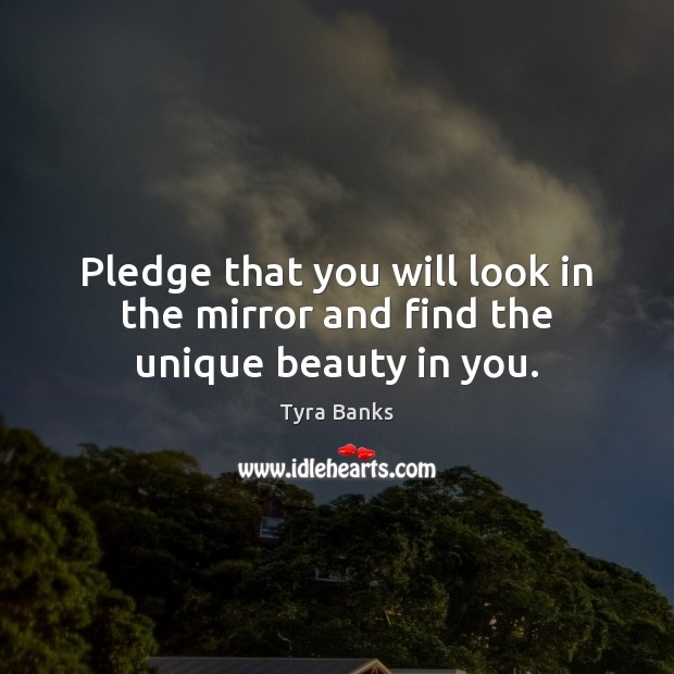 Image, Pledge that you will look in the mirror and find the unique beauty in you.