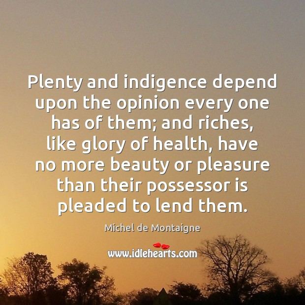 Plenty and indigence depend upon the opinion every one has of them; Image