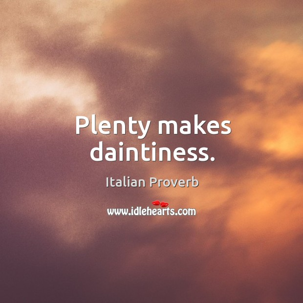 Plenty makes daintiness. Image