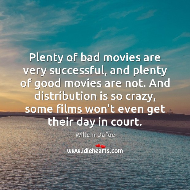 Plenty of bad movies are very successful, and plenty of good movies Willem Dafoe Picture Quote