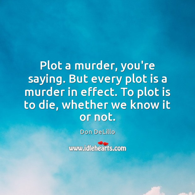 Plot a murder, you're saying. But every plot is a murder in Image