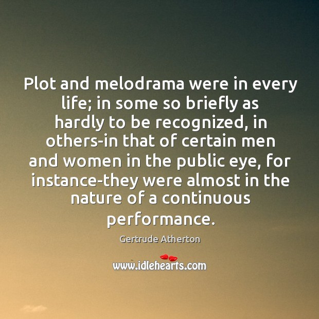 Plot and melodrama were in every life; in some so briefly as Image