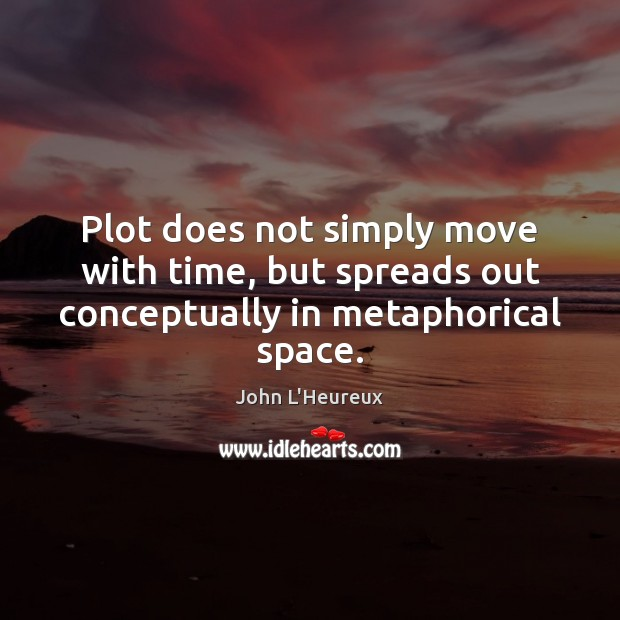 Plot does not simply move with time, but spreads out conceptually in metaphorical space. Image
