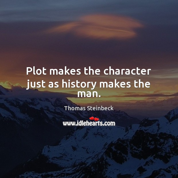Plot makes the character just as history makes the man. Image