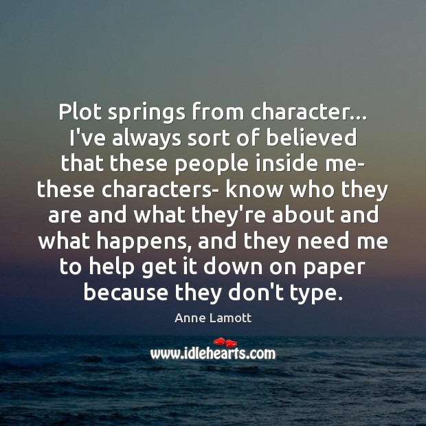 Plot springs from character… I've always sort of believed that these people Image
