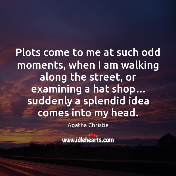 Image, Plots come to me at such odd moments, when I am walking