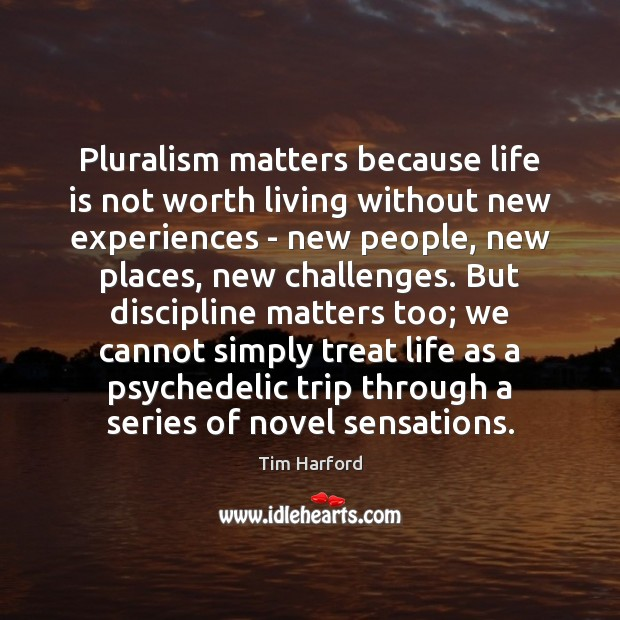 Pluralism matters because life is not worth living without new experiences – Image