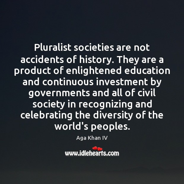 Pluralist societies are not accidents of history. They are a product of Investment Quotes Image
