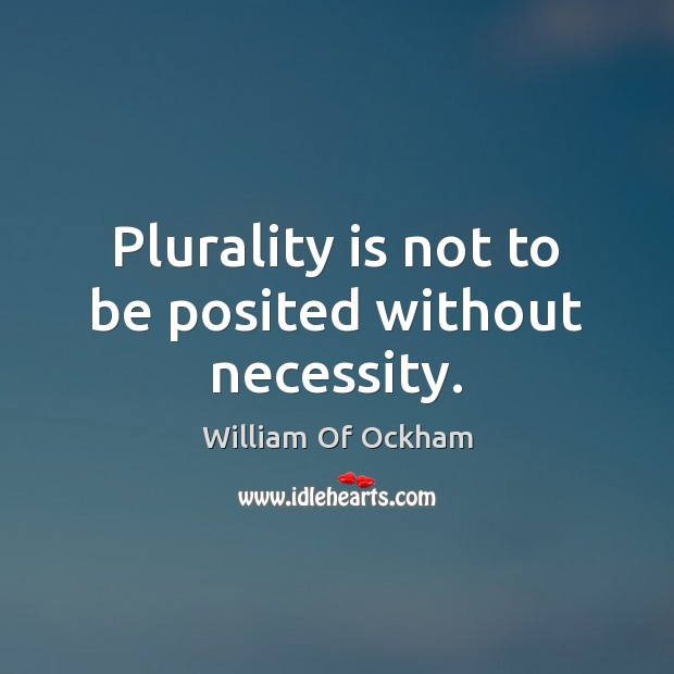 Plurality is not to be posited without necessity. Image