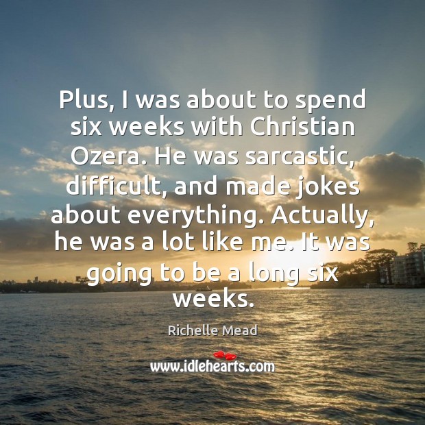 Plus, I was about to spend six weeks with Christian Ozera. He Sarcastic Quotes Image