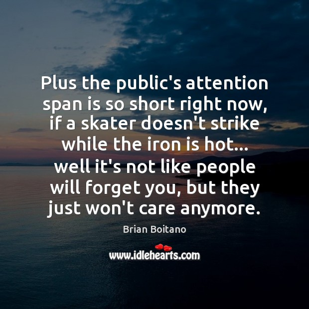 Plus the public's attention span is so short right now, if a Image