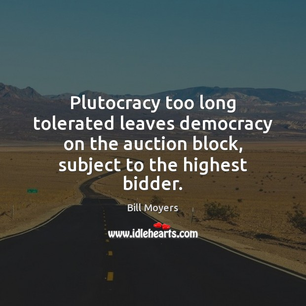 Image, Plutocracy too long tolerated leaves democracy on the auction block, subject to