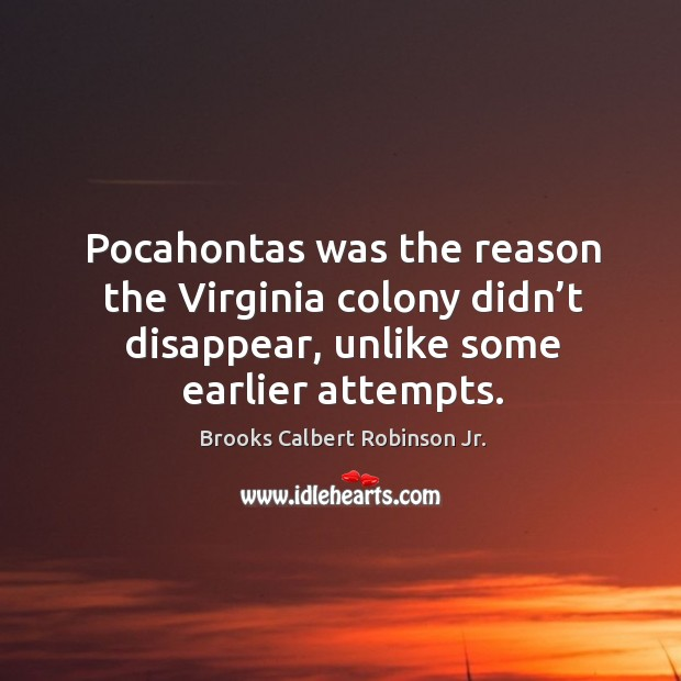 Pocahontas was the reason the virginia colony didn't disappear, unlike some earlier attempts. Image