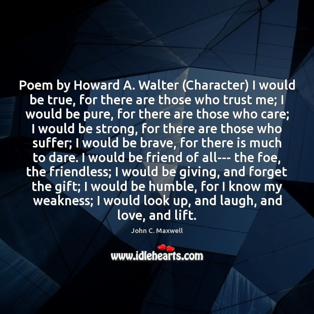 Poem by Howard A. Walter (Character) I would be true, for there Strong Quotes Image
