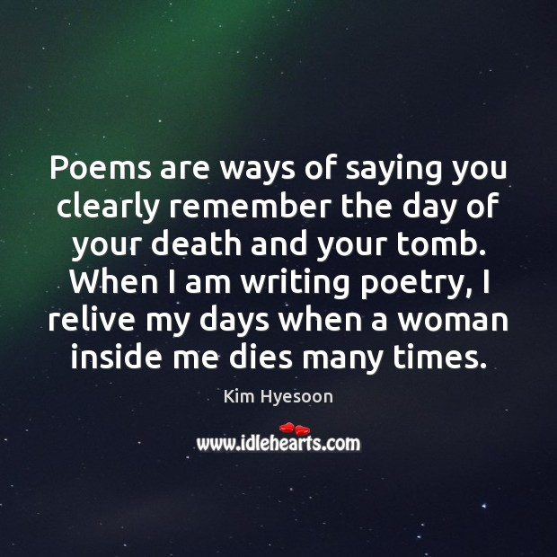 Poems are ways of saying you clearly remember the day of your Image