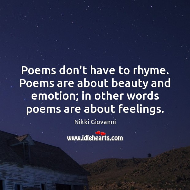 Image, Poems don't have to rhyme. Poems are about beauty and emotion; in