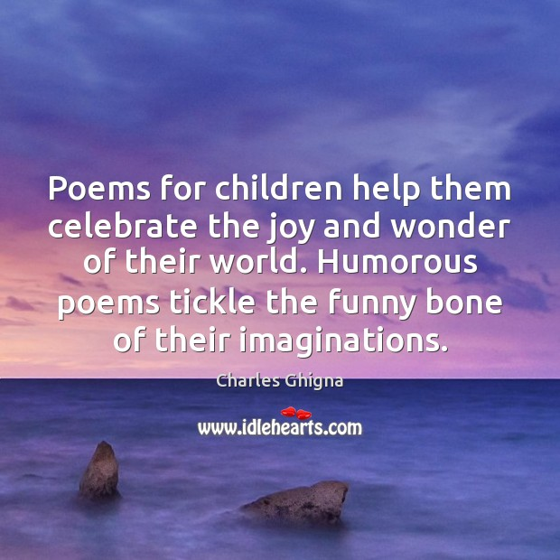 Poems for children help them celebrate the joy and wonder of their Charles Ghigna Picture Quote