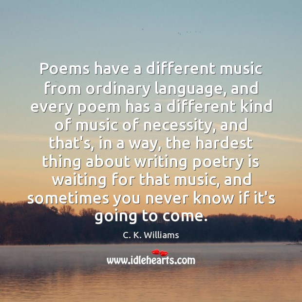 Image, Poems have a different music from ordinary language, and every poem has