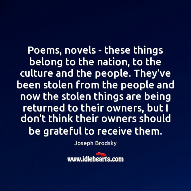 Poems, novels – these things belong to the nation, to the culture Joseph Brodsky Picture Quote