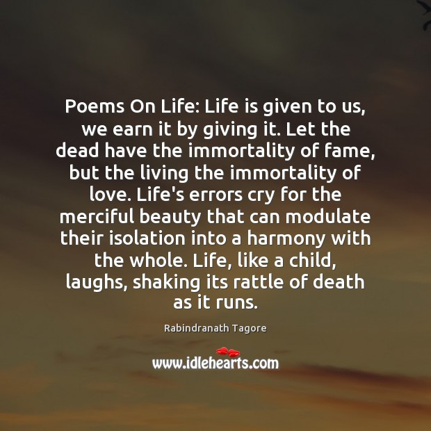 Image, Poems On Life: Life is given to us, we earn it by