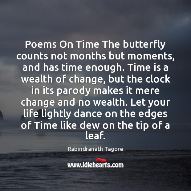 Poems On Time The butterfly counts not months but moments, and has Rabindranath Tagore Picture Quote