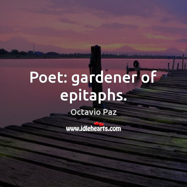 Image, Poet: gardener of epitaphs.