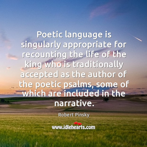 Poetic language is singularly appropriate for recounting the life of the king Image