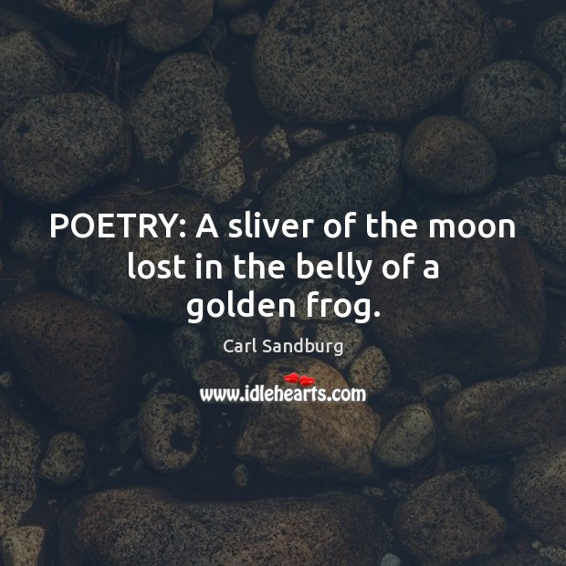 POETRY: A sliver of the moon lost in the belly of a golden frog. Carl Sandburg Picture Quote