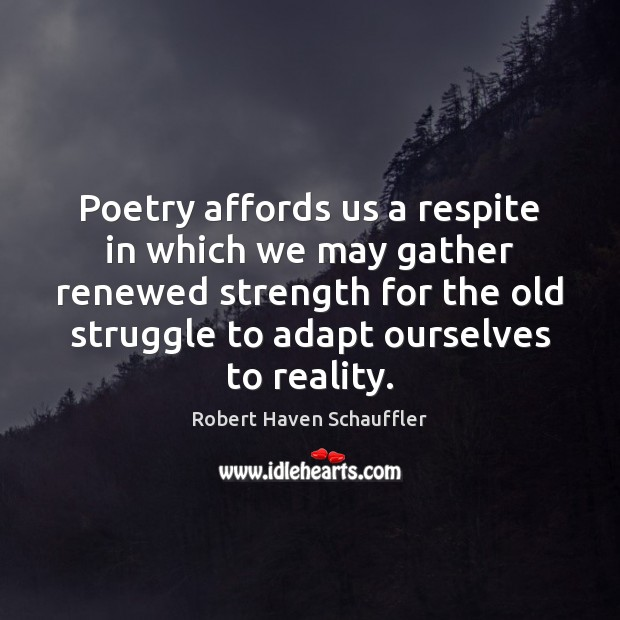 Image, Poetry affords us a respite in which we may gather renewed strength