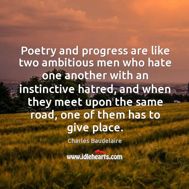 Poetry and progress are like two ambitious men who hate one another with an instinctive hatred Image
