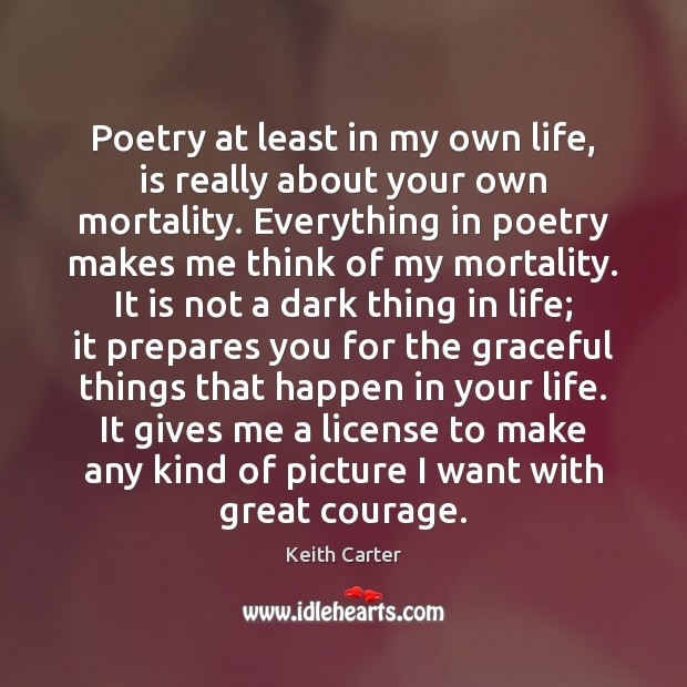 Poetry at least in my own life, is really about your own Image