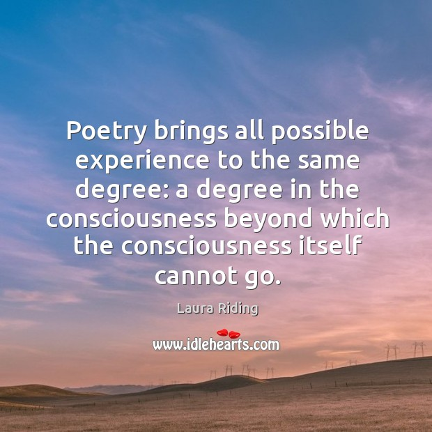 Poetry brings all possible experience to the same degree: a degree in the consciousness Image