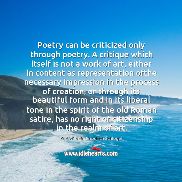 Poetry can be criticized only through poetry. A critique which itself is Image